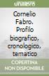 Cornelio Fabro. Profilo biografico, cronologico, tematico libro