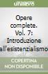 Opere complete. Vol. 7: Introduzione all'esistenzialismo libro