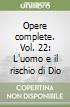 Opere complete. Vol. 22: L'uomo e il rischio di Dio libro