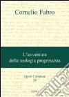 Opere complete. Vol. 26: L'avventura della teologia progressista libro