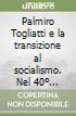 Palmiro Togliatti e la transizione al socialismo. Nel 40º anniversario della morte (1964) libro