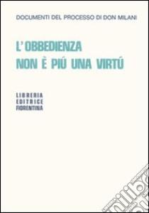 L'obbedienza non è più una virtù. Documenti del processo di Don Milani libro di Milani Lorenzo