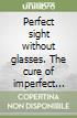 Perfect sight without glasses. The cure of imperfect sight by treatment without glasses libro