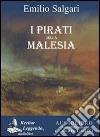 I pirati della Malesia. Audiolibro. CD Audio formato MP3 libro