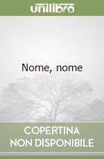 Nome, nome libro di Sannelli Massimo