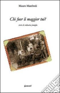 Chi fuor li maggiori tui? Storie di ordinaria famiglia libro di Manfredi Mauro