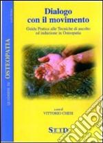 Dialogo con il movimento. Guida pratica alle tecniche di ascolto ed induzione in osteopatia libro