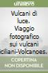 Vulcani di luce. Viaggio fotografico sui vulcani siciliani-Volcanoes of light. A photograph journey on Sicily's volcanoes. Ediz. bilingue libro