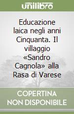 Educazione laica negli anni Cinquanta. Il villaggio «Sandro Cagnola» alla Rasa di Varese libro