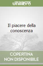 Il piacere della conoscenza libro di Cabianca Vincenzo