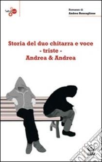 Storia del duo chitarra e voce-triste Andrea & Andrea libro di Roncaglione Andrea