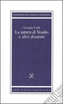 La zattera di Vesalio e altri drammi libro di Celli Giorgio