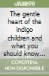 The gentle heart of the indigo children and what you should know about them