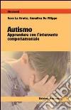 Autismo. Apprendere con l'intervento comportamentale libro