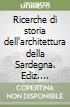Ricerche di storia dell'architettura della Sardegna. Ediz. illustrata libro
