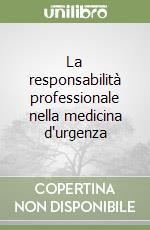 La responsabilità professionale nella medicina d'urgenza libro