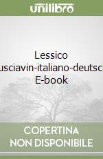 Lessico pusciavin-italiano-deutsch. E-book libro di Lanfranco Abis de' Clari