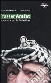 Yasser Arafat. Una vita per la Palestina libro