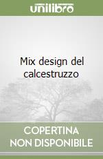 Mix design del calcestruzzo libro di Collepardi Mario; Collepardi Silvia; Troli Roberto