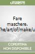 Fare maschere. The/art/of/make/up libro