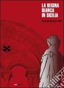 La regina Bianca in Sicilia libro di Beccaria Giuseppe