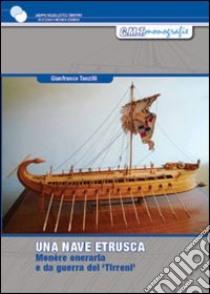 Una nave etrusca. Studio per la costruzione di una monére oneraria e da guerra dei Tirreni del V-IV sec. a.C. libro di Tanzilli Gianfranco; Chistè F. (cur.); Pergher C. (cur.)