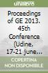 Proceedings of GE 2013. 45th Conference (Udine, 17-21 june 2013)