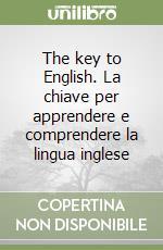 The key to English. La chiave per apprendere e comprendere la lingua inglese libro di Wilkins Andrew M.; Miclavez Silvia