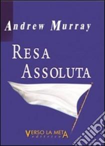 Resa assoluta libro di Murray Andrew