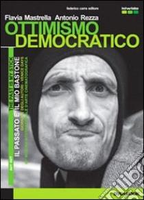 Ottimismo democratico. Ediz. italiana e inglese. Con DVD libro di Mastrella Flavia; Rezza Antonio; Carra F. (cur.)