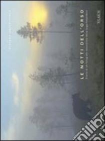 Le notti dell'orso. Diario di un fotografo naturalista dalla taiga finlandese. Ediz. multilingue libro di Unterthiner Stefano - Unterthiner Stéphanie