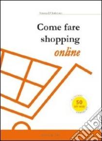 Come fare shopping online libro di D'Ambrosio Simona