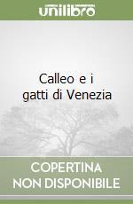 Storia di Calleo e dei gatti di Venezia libro di Cikron Corbellini Dubravka Silvia; Ferramosca Ilaria; Rizzo Letizia