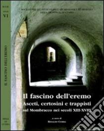 Il fascino dell'eremo. Asceti, certosini e trappisti sul Mombracco nei secoli XIII-XVIII libro di Comba R. (cur.)