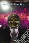 Io odio i talent show libro