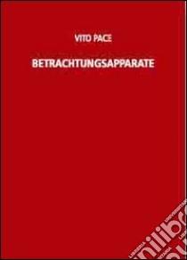 Vito Pace. Betrachtungsapparat. Ediz. illustrata libro di Brokel O. (cur.)