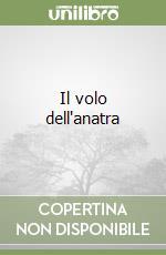 Il volo dell'anatra libro di Brignone Giancarlo; Mirabilio D. (cur.); Bertolone S. (cur.); Daidone R. (cur.)