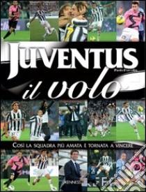 Juventus: il volo. Così la squadra più amata è tornata a vincere. Ediz. illustrata libro di Forcolin Paolo