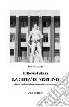 Littoria-Latina. La città di nessuno. Storie e misteri di una comunità non comune libro