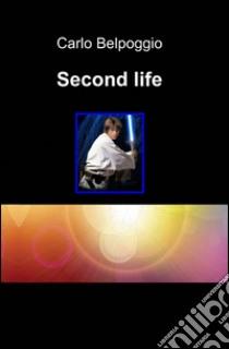 Second life libro di Belpoggio Carlo