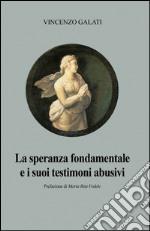 La speranza fondamentale e i suoi testimoni abusivi libro