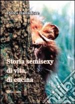 Storia semisexy di vita, di cucina libro