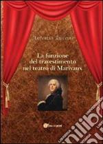La funzione del travestimento nel teatro di Marivaux libro