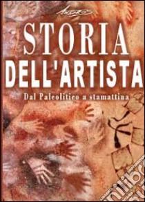 Storia dell'artista. Dal Paleolitico a stamattina libro di Andros