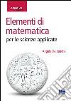 Elementi di matematica per le scienze applicate libro