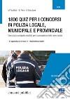 1800 quiz per i concorsi in polizia locale, municipale e provinciale. Eserciziario a risposta multipla per la simulazione delle prove scritte libro