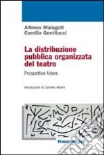 La distribuzione pubblica organizzata del teatro. Prospettive future