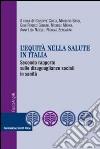 L'equità nella salute in Italia. Secondo rapporto sulle disuguaglianze sociali in sanità libro