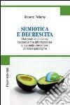 Semiotica e decrescita. Obiezione al consumo, cooperazione internazionale e sovranità alimentare: un nuovo paradigma libro