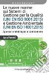 Le nuove norme sui sistemi di gestione per qualità (UNI EN ISO 9001:2015) e gestione ambientale (UNI EN ISO 14001:2015). Approccio metodologico al cambiamento libro